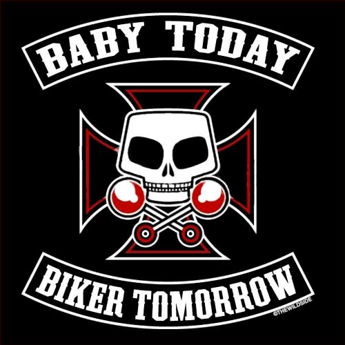 BABY TODAY - BIKER TOMORROW